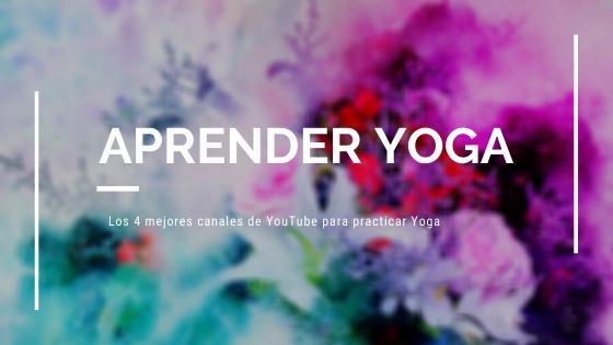 Los 4 mejores canales de YouTube para practicar Yoga